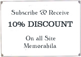 Click Here Subscribe & Receive a 10% Discount anytime you wish to purchase memorabilia